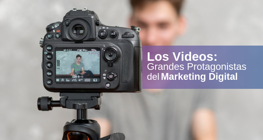 Los Videos: Grandes Protagonistas del Marketing Digital 2019